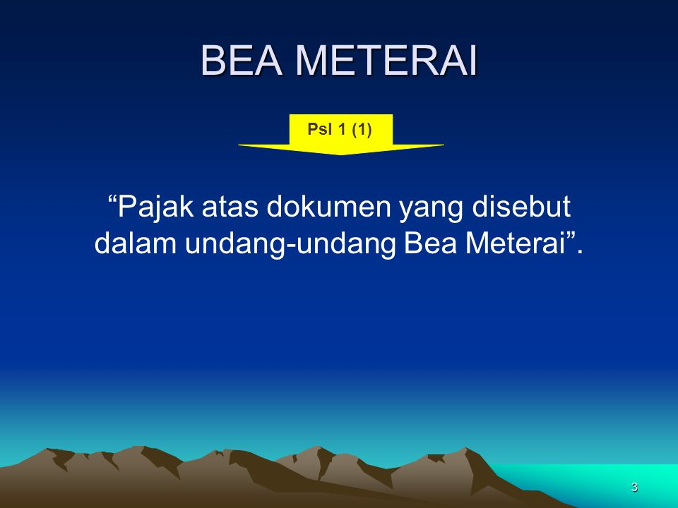 "3 BEA METERAI ""Pajak atas dokumen yang disebut dalam undang-undang Bea Meterai"". Psl 1 (1)"