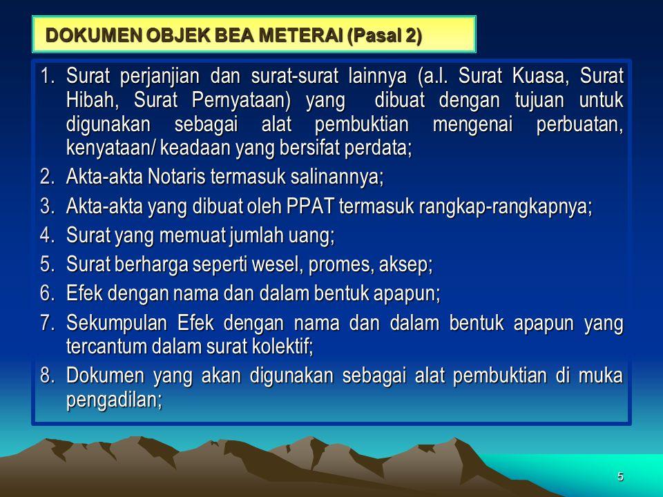 5 1.Surat perjanjian dan surat-surat lainnya (a.l. Surat Kuasa, Surat Hibah, Surat Pernyataan) yang dibuat dengan tujuan untuk digunakan sebagai alat