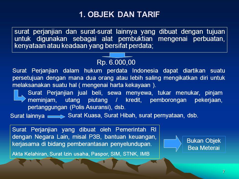 7 1. OBJEK DAN TARIF surat perjanjian dan surat-surat lainnya yang dibuat dengan tujuan untuk digunakan sebagai alat pembuktian mengenai perbuatan, ke