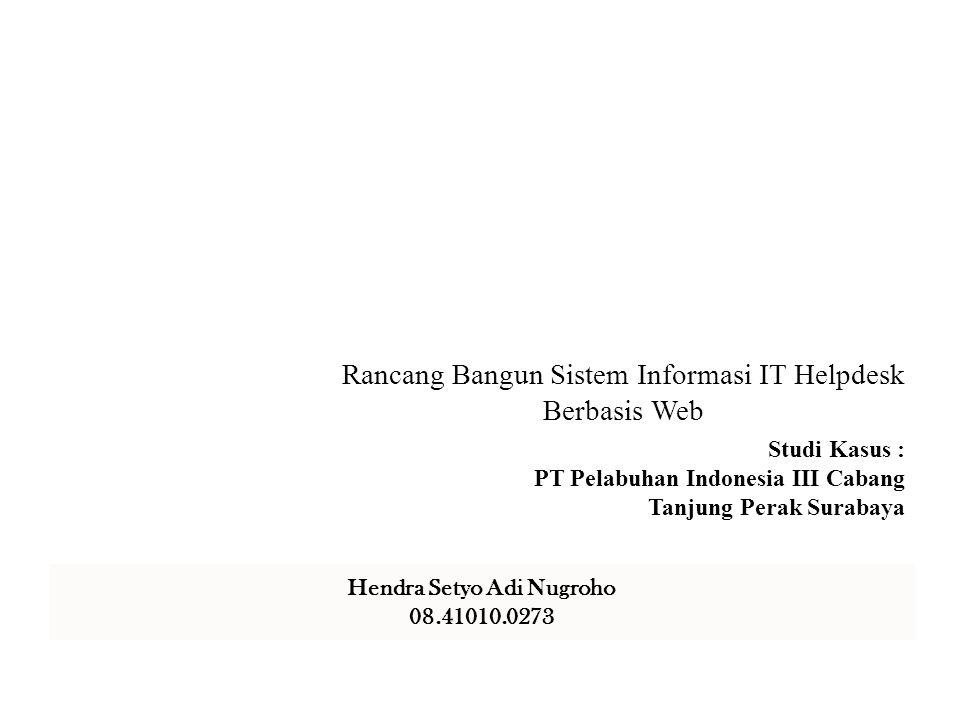 Rancang Bangun Sistem Informasi IT Helpdesk Berbasis Web Studi Kasus : PT Pelabuhan Indonesia III Cabang Tanjung Perak Surabaya Hendra Setyo Adi Nugro