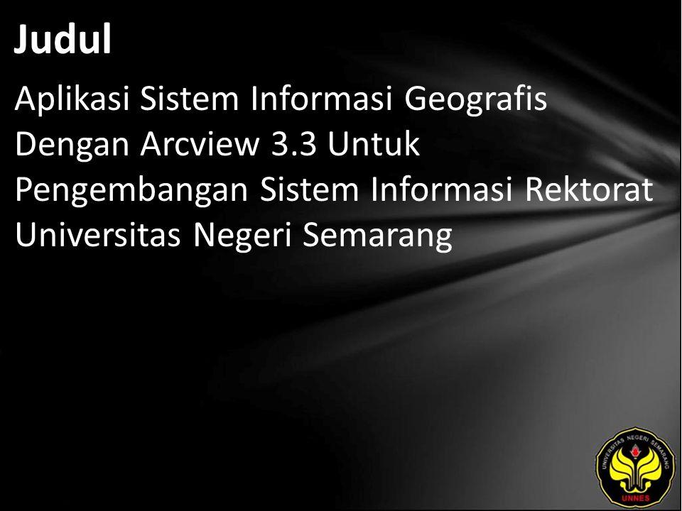 Judul Aplikasi Sistem Informasi Geografis Dengan Arcview 3.3 Untuk Pengembangan Sistem Informasi Rektorat Universitas Negeri Semarang