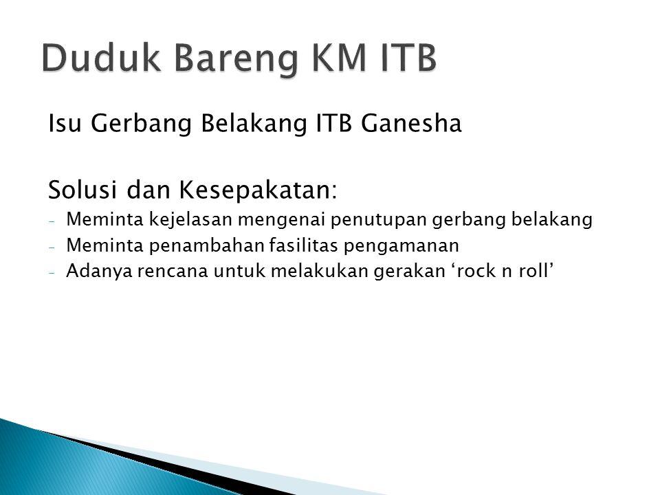 Isu Gerbang Belakang ITB Ganesha Solusi dan Kesepakatan: - Meminta kejelasan mengenai penutupan gerbang belakang - Meminta penambahan fasilitas pengam