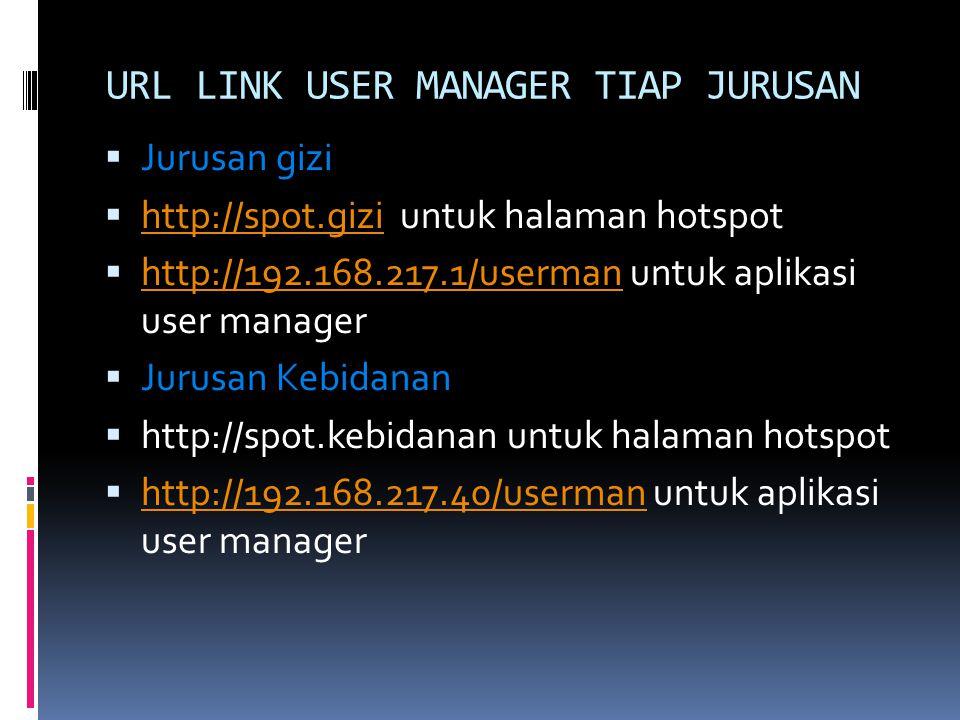 URL LINK USER MANAGER TIAP JURUSAN  Jurusan gizi  http://spot.gizi untuk halaman hotspot http://spot.gizi  http://192.168.217.1/userman untuk aplik