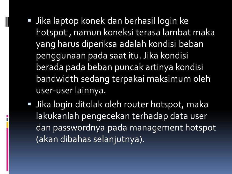  Jika laptop konek dan berhasil login ke hotspot, namun koneksi terasa lambat maka yang harus diperiksa adalah kondisi beban penggunaan pada saat itu
