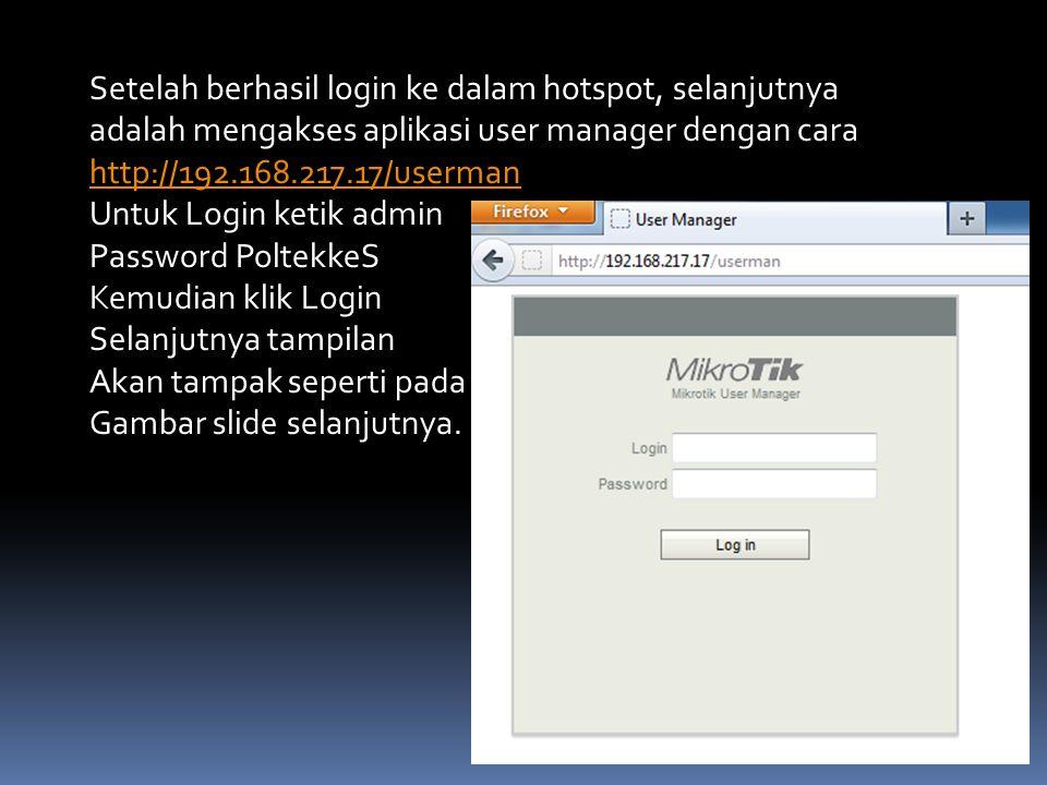 Setelah berhasil login ke dalam hotspot, selanjutnya adalah mengakses aplikasi user manager dengan cara http://192.168.217.17/userman Untuk Login keti