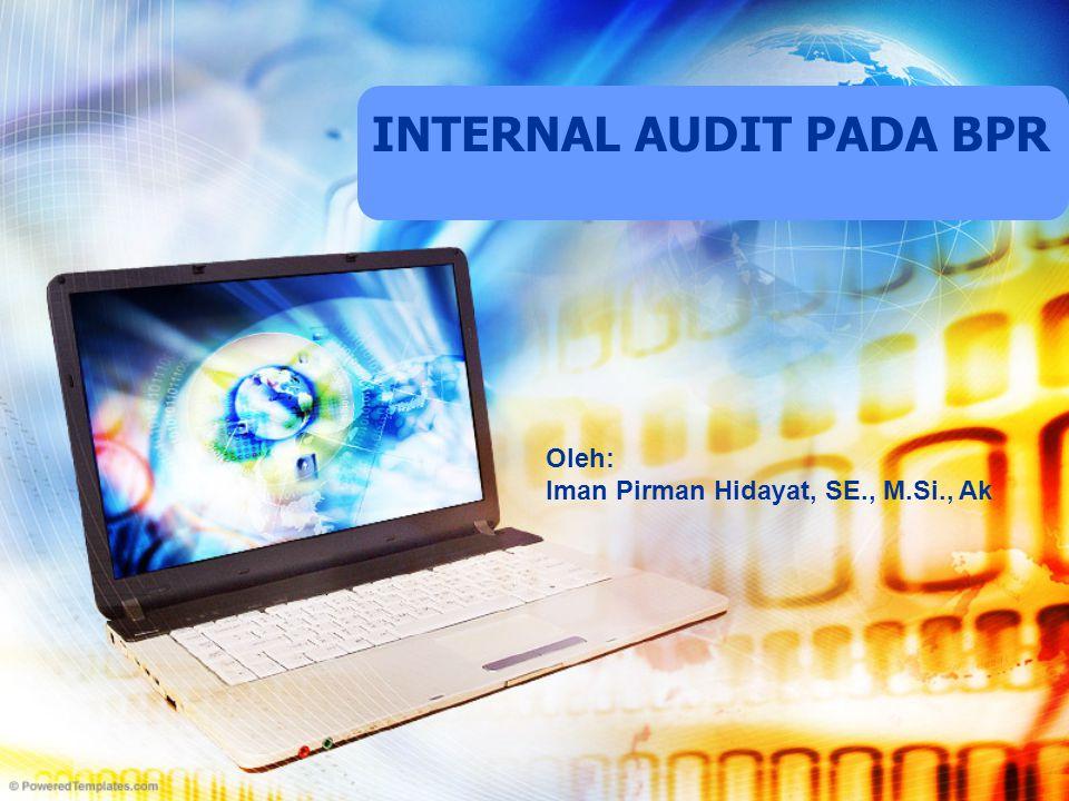 INTERNAL AUDIT PADA BPR Oleh: Iman Pirman Hidayat, SE., M.Si., Ak