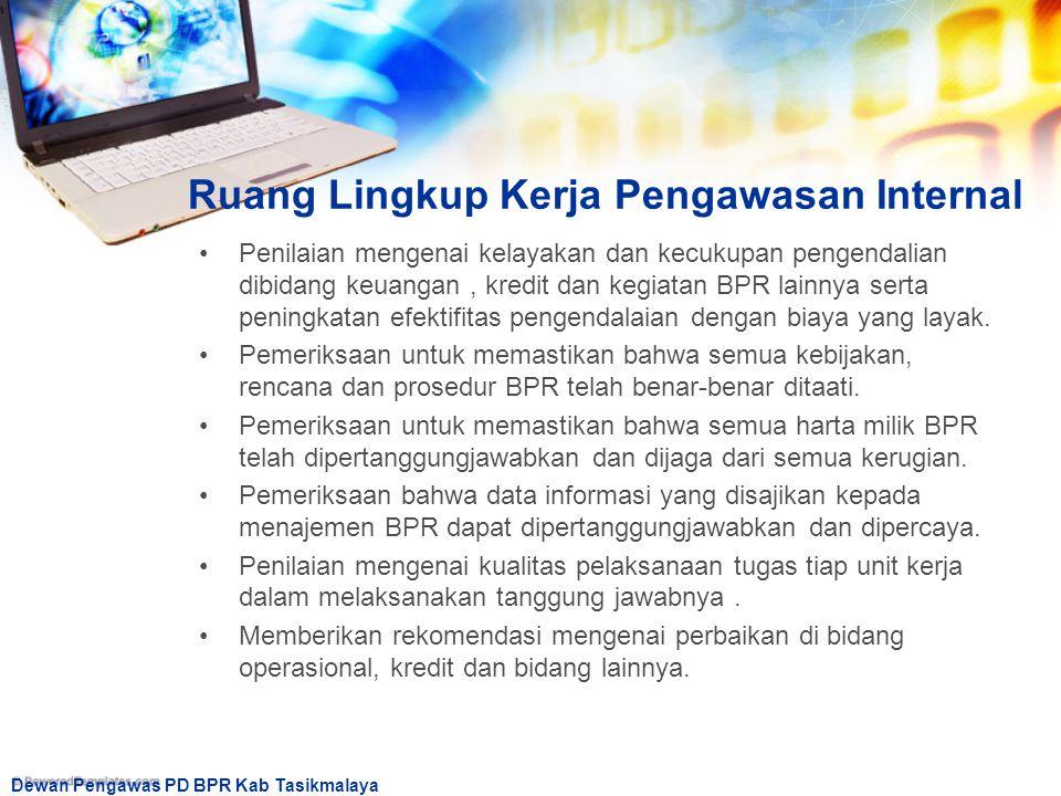 Dewan Pengawas PD BPR Kab Tasikmalaya Ruang Lingkup Kerja Pengawasan Internal Penilaian mengenai kelayakan dan kecukupan pengendalian dibidang keuanga