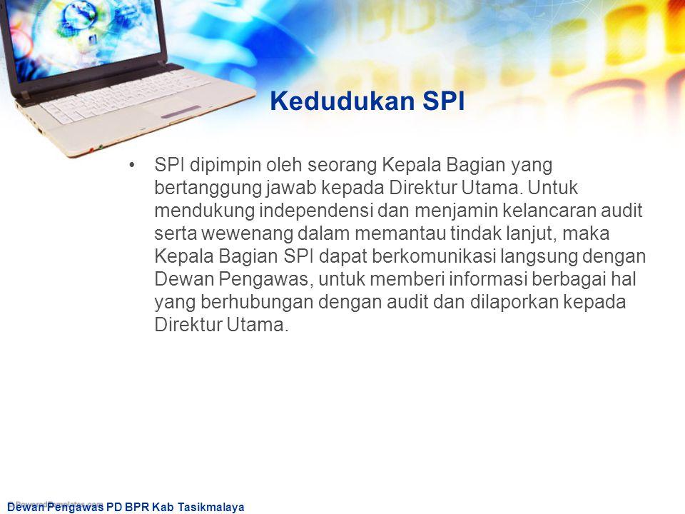 Dewan Pengawas PD BPR Kab Tasikmalaya Kedudukan SPI SPI dipimpin oleh seorang Kepala Bagian yang bertanggung jawab kepada Direktur Utama. Untuk menduk