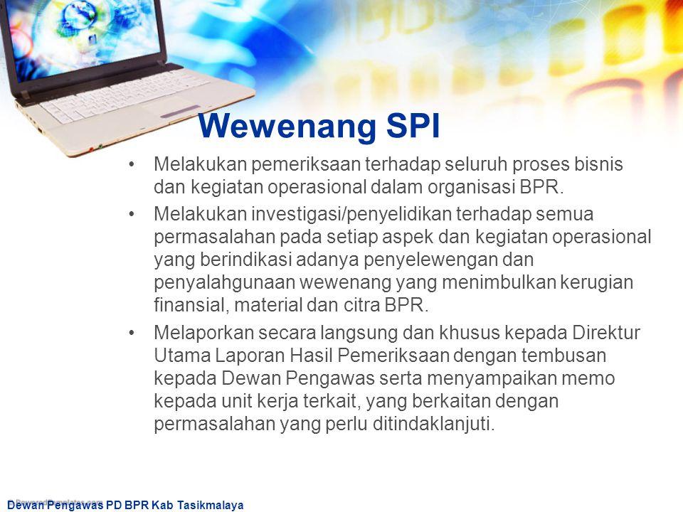 Dewan Pengawas PD BPR Kab Tasikmalaya Wewenang SPI Melakukan pemeriksaan terhadap seluruh proses bisnis dan kegiatan operasional dalam organisasi BPR.