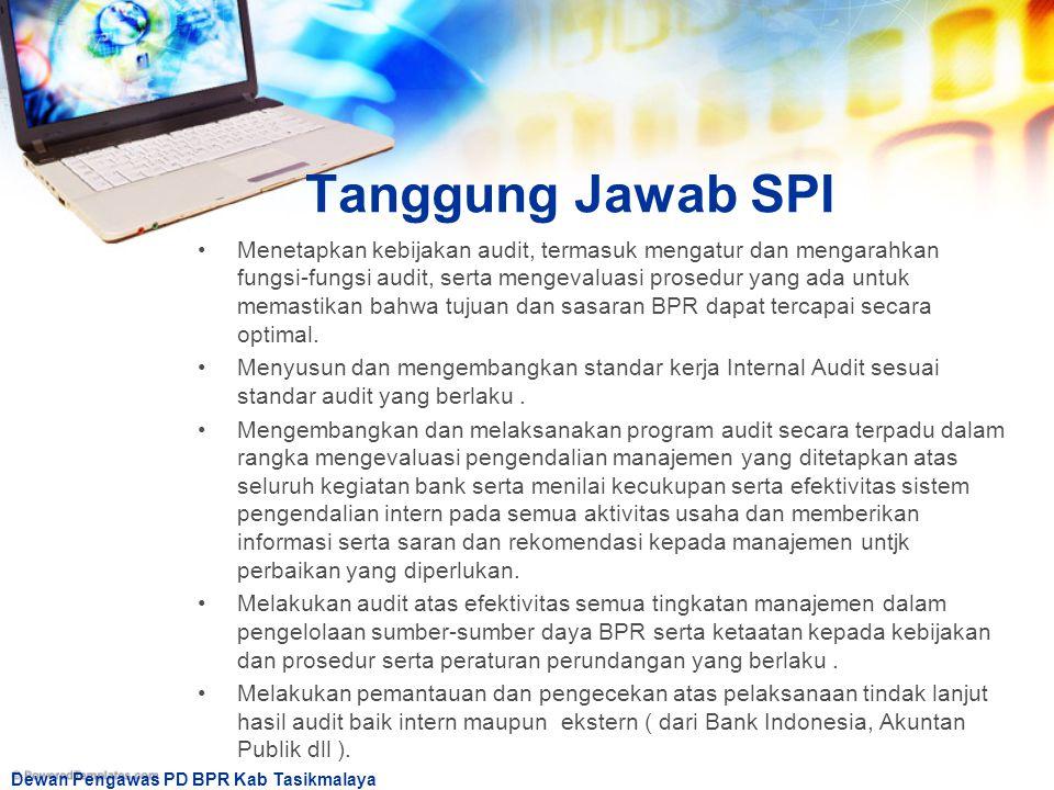Dewan Pengawas PD BPR Kab Tasikmalaya Tanggung Jawab SPI Menetapkan kebijakan audit, termasuk mengatur dan mengarahkan fungsi-fungsi audit, serta meng