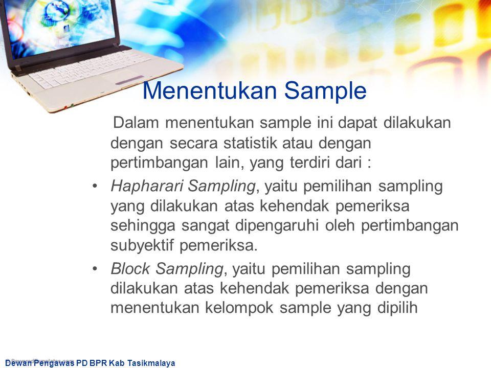 Dewan Pengawas PD BPR Kab Tasikmalaya Menentukan Sample Dalam menentukan sample ini dapat dilakukan dengan secara statistik atau dengan pertimbangan l