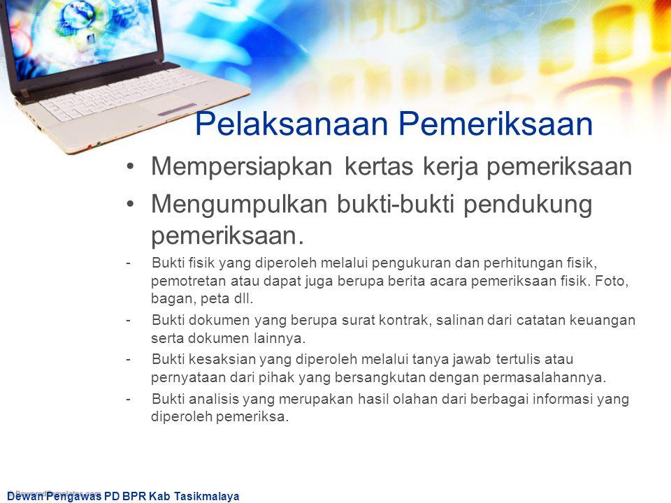 Dewan Pengawas PD BPR Kab Tasikmalaya Pelaksanaan Pemeriksaan Mempersiapkan kertas kerja pemeriksaan Mengumpulkan bukti-bukti pendukung pemeriksaan. -