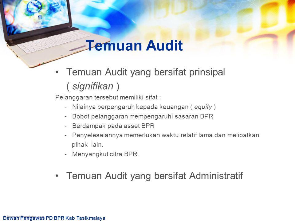 Dewan Pengawas PD BPR Kab Tasikmalaya Temuan Audit Temuan Audit yang bersifat prinsipal ( signifikan ) Pelanggaran tersebut memiliki sifat : - Nilainy