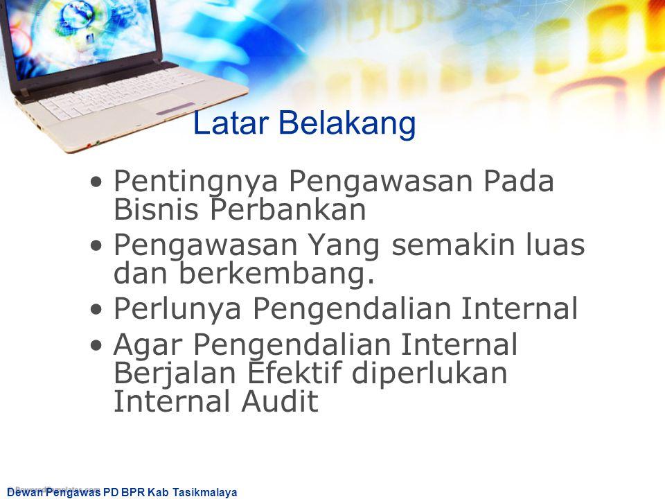 Dewan Pengawas PD BPR Kab Tasikmalaya Pentingnya Pengawasan Pada Bisnis Perbankan Pengawasan Yang semakin luas dan berkembang. Perlunya Pengendalian I