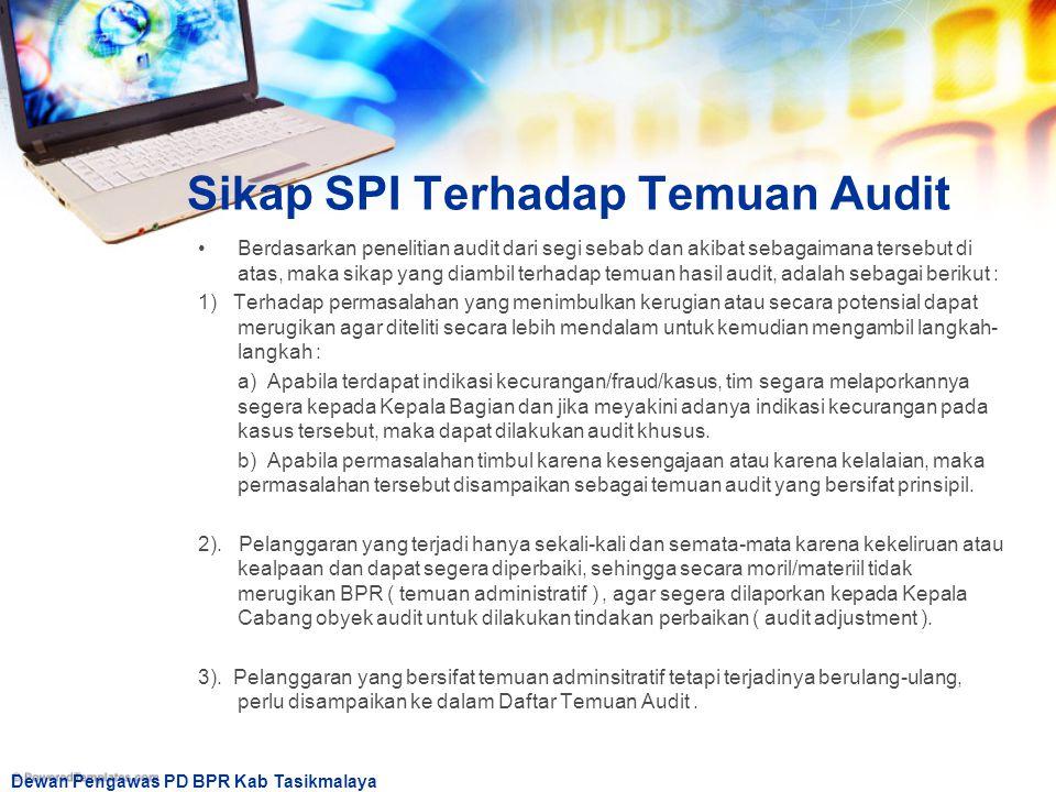 Dewan Pengawas PD BPR Kab Tasikmalaya Sikap SPI Terhadap Temuan Audit Berdasarkan penelitian audit dari segi sebab dan akibat sebagaimana tersebut di