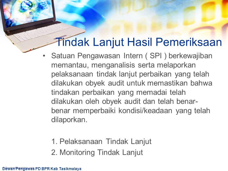 Dewan Pengawas PD BPR Kab Tasikmalaya Tindak Lanjut Hasil Pemeriksaan Satuan Pengawasan Intern ( SPI ) berkewajiban memantau, menganalisis serta melap