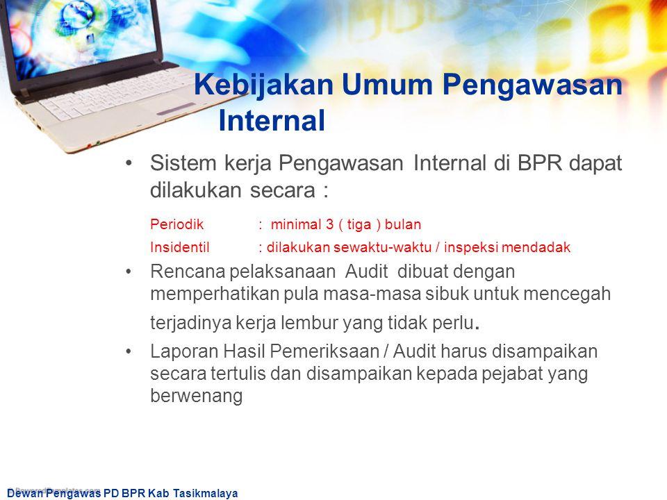 Dewan Pengawas PD BPR Kab Tasikmalaya Kebijakan Umum Pengawasan Internal Sistem kerja Pengawasan Internal di BPR dapat dilakukan secara : Periodik: mi