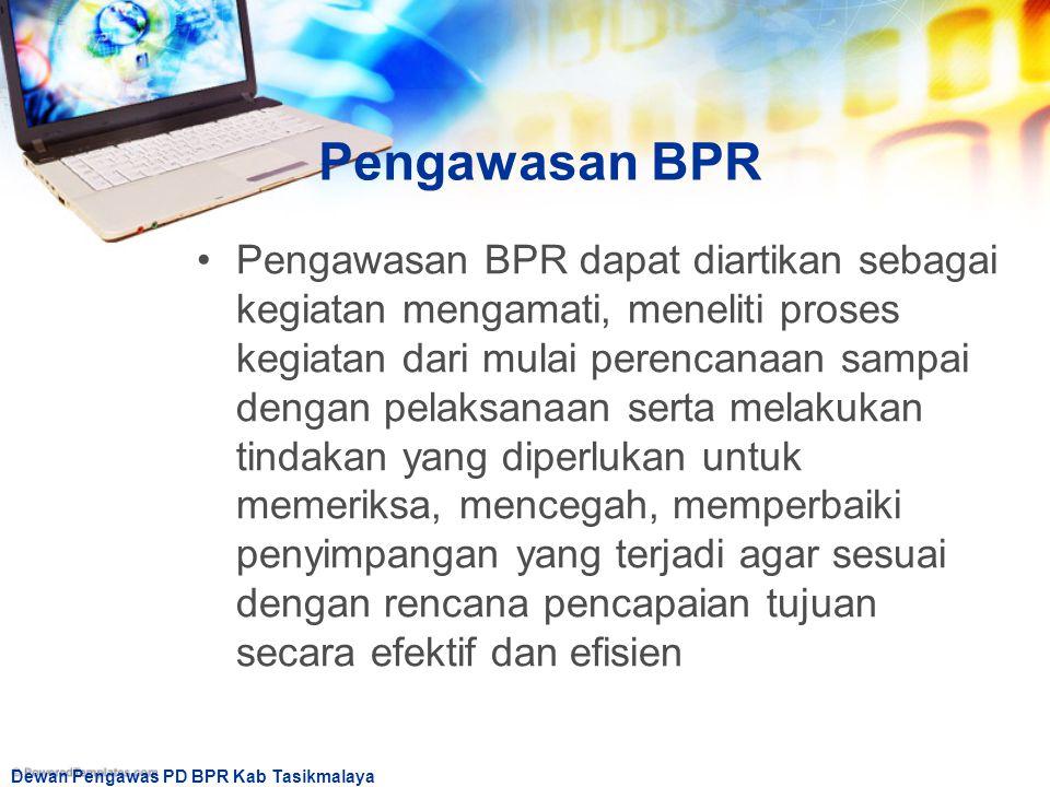 Dewan Pengawas PD BPR Kab Tasikmalaya Jenis Pengawasan di BPR Pengawasan preventif Pengawasan yang dilakukan secara terus menerus untuk menghindari terjadinya penyimpangan dan pemborosan yang dilakukan oleh pengelola BPR yang erat kaitannya dengan sistem pengendalian manajemen.
