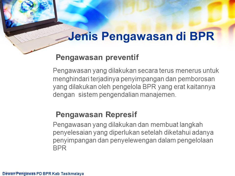 Dewan Pengawas PD BPR Kab Tasikmalaya Jenis Pengawasan di BPR Pengawasan preventif Pengawasan yang dilakukan secara terus menerus untuk menghindari te