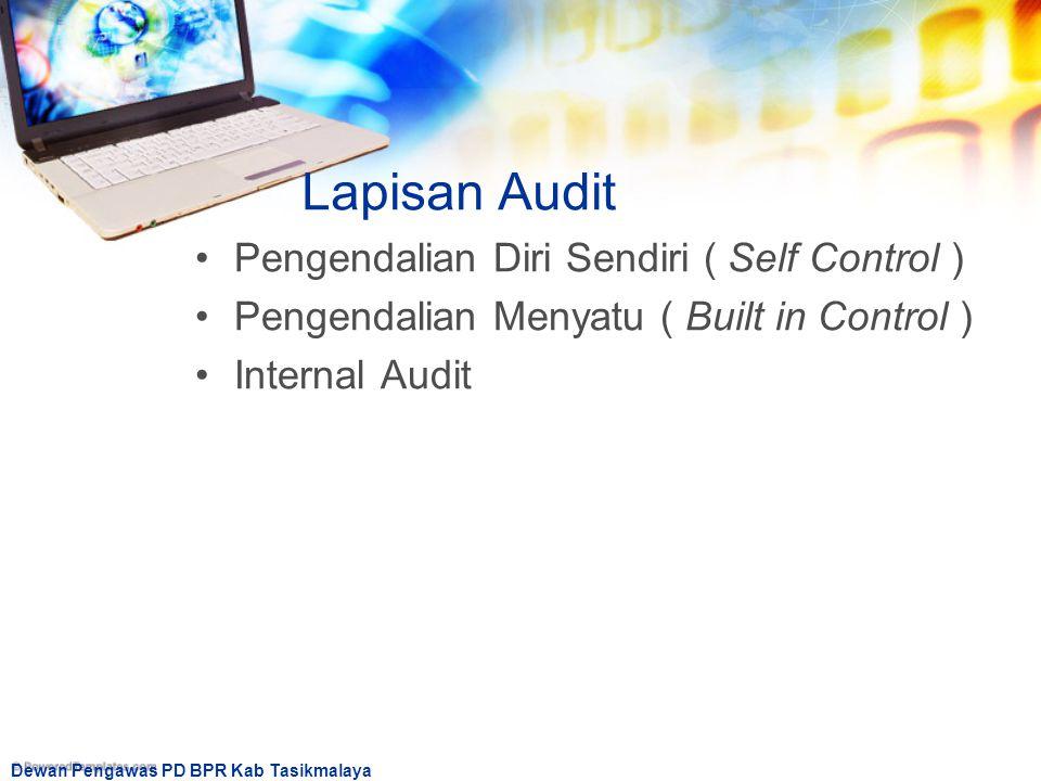 Dewan Pengawas PD BPR Kab Tasikmalaya Lapisan Audit Pengendalian Diri Sendiri ( Self Control ) Pengendalian Menyatu ( Built in Control ) Internal Audi
