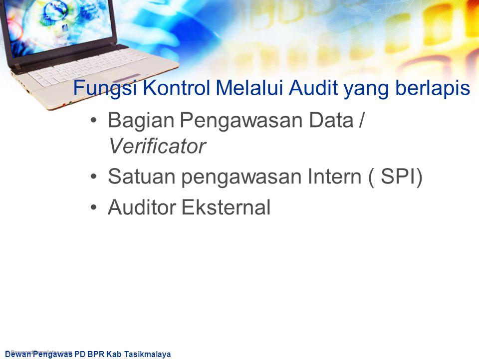 Dewan Pengawas PD BPR Kab Tasikmalaya Fungsi Kontrol Melalui Audit yang berlapis Bagian Pengawasan Data / Verificator Satuan pengawasan Intern ( SPI)