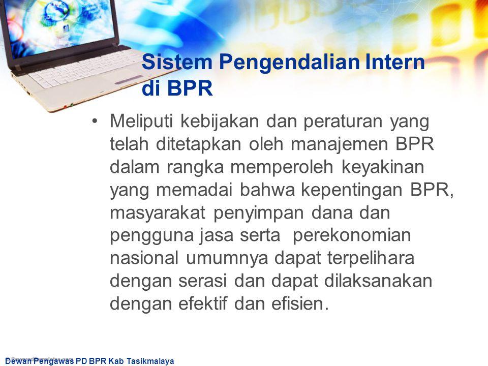Dewan Pengawas PD BPR Kab Tasikmalaya Sistem Pengendalian Intern di BPR Meliputi kebijakan dan peraturan yang telah ditetapkan oleh manajemen BPR dala
