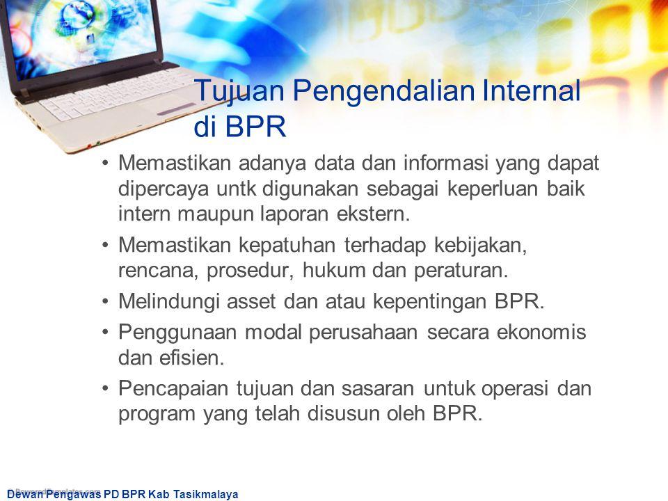 Dewan Pengawas PD BPR Kab Tasikmalaya Tujuan Pengendalian Internal di BPR Memastikan adanya data dan informasi yang dapat dipercaya untk digunakan seb