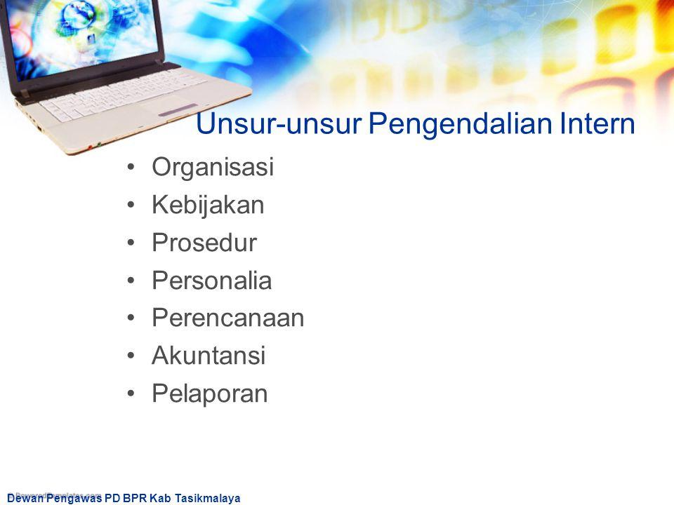Dewan Pengawas PD BPR Kab Tasikmalaya Unsur-unsur Pengendalian Intern Organisasi Kebijakan Prosedur Personalia Perencanaan Akuntansi Pelaporan