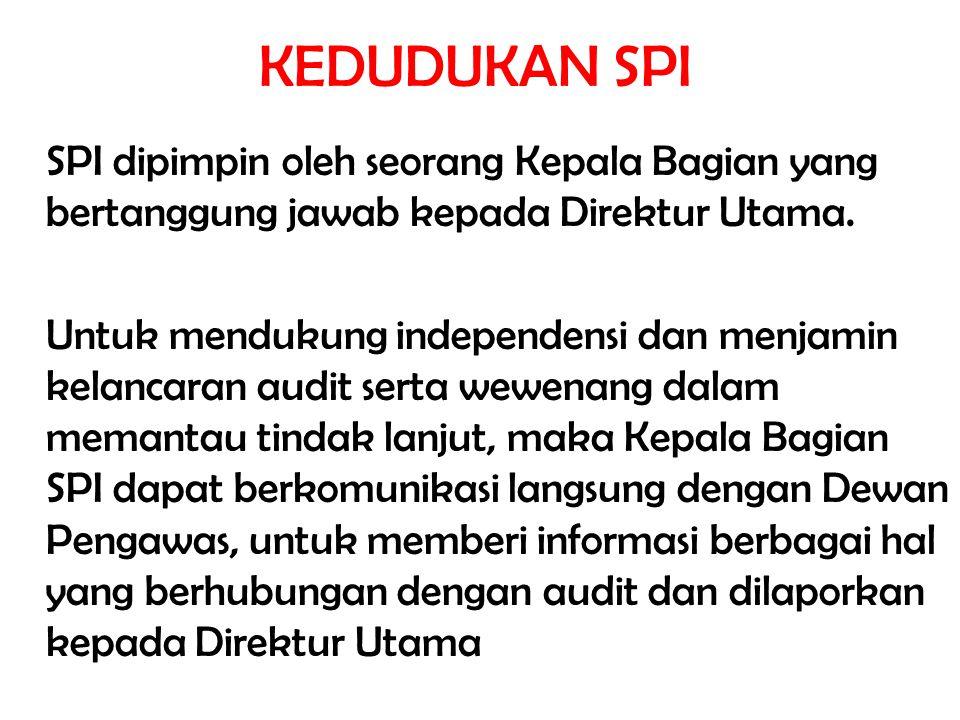 KEDUDUKAN SPI SPI dipimpin oleh seorang Kepala Bagian yang bertanggung jawab kepada Direktur Utama. Untuk mendukung independensi dan menjamin kelancar