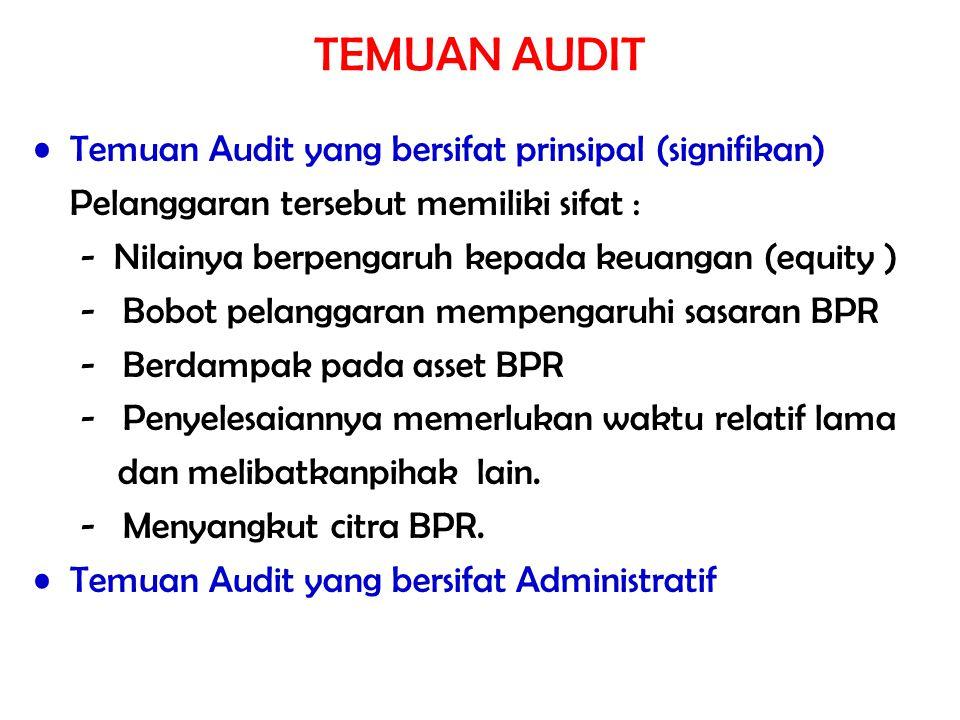 TEMUAN AUDIT Temuan Audit yang bersifat prinsipal (signifikan) Pelanggaran tersebut memiliki sifat : - Nilainya berpengaruh kepada keuangan (equity )