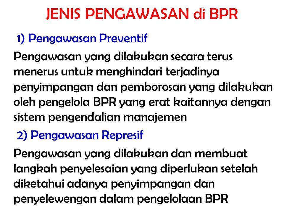 JENIS PENGAWASAN di BPR 1) Pengawasan Preventif Pengawasan yang dilakukan secara terus menerus untuk menghindari terjadinya penyimpangan dan pemborosa