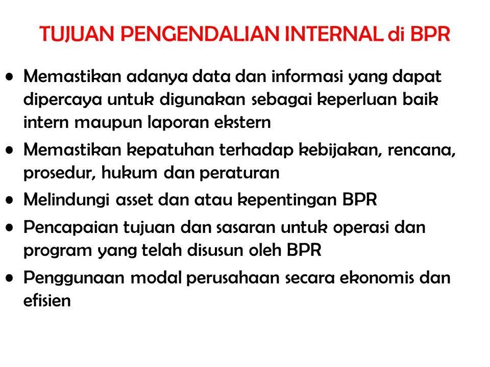TUJUAN PENGENDALIAN INTERNAL di BPR Memastikan adanya data dan informasi yang dapat dipercaya untuk digunakan sebagai keperluan baik intern maupun lap