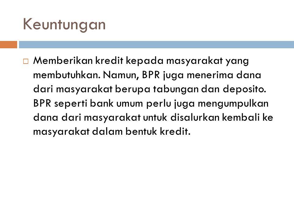 Apakah hanya kredit. Tidak, karena BPR juga sama fungsinya dengan bank-bank yang lain.