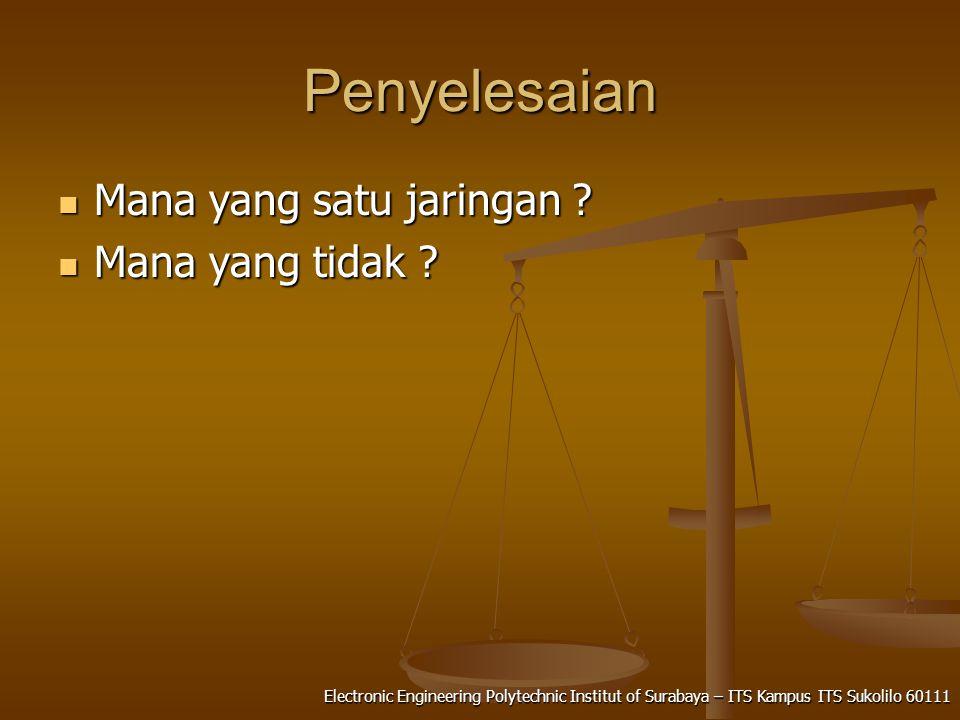 Electronic Engineering Polytechnic Institut of Surabaya – ITS Kampus ITS Sukolilo 60111 Penyelesaian Mana yang satu jaringan .
