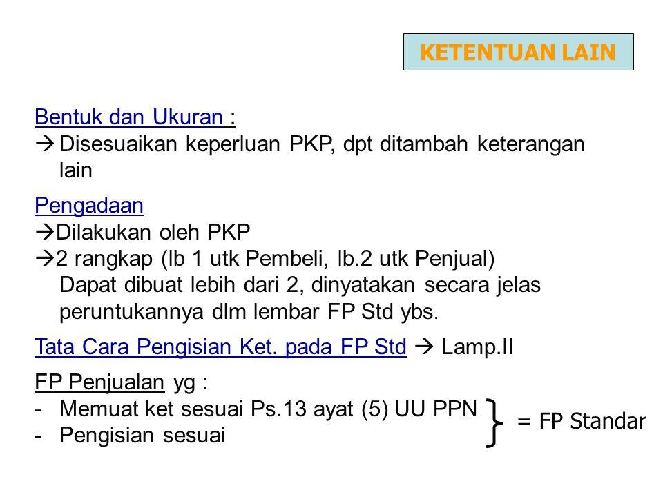 Bentuk dan Ukuran :  Disesuaikan keperluan PKP, dpt ditambah keterangan lain Pengadaan  Dilakukan oleh PKP  2 rangkap (lb 1 utk Pembeli, lb.2 utk P