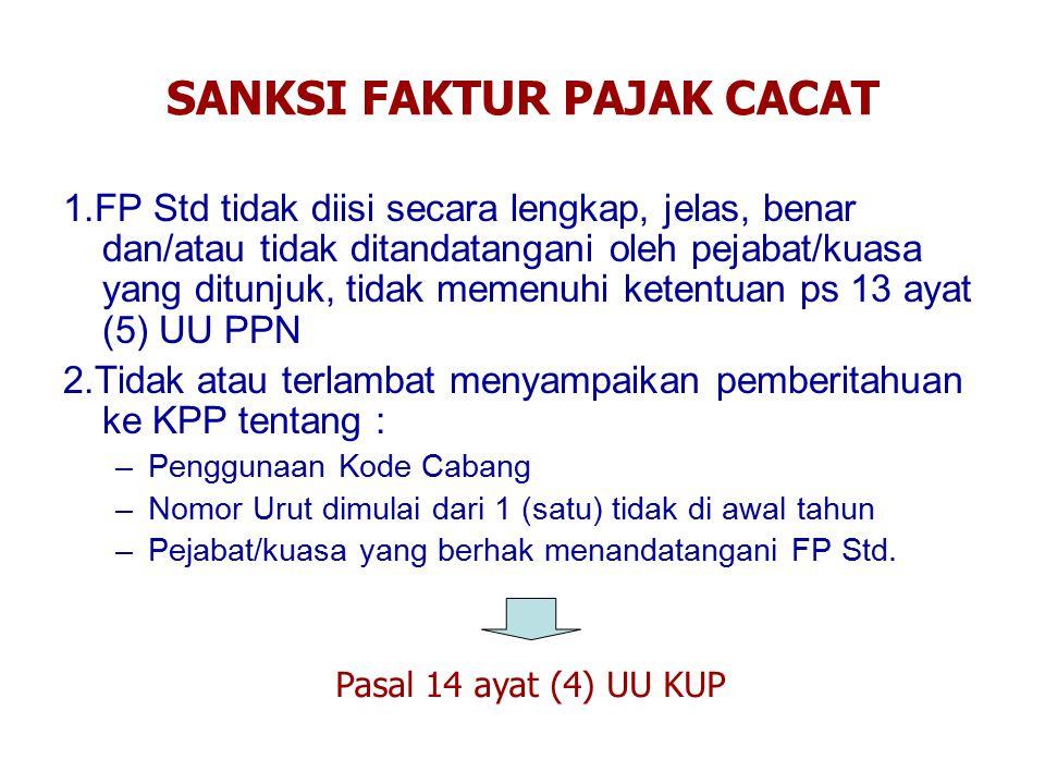 SANKSI FAKTUR PAJAK CACAT 1.FP Std tidak diisi secara lengkap, jelas, benar dan/atau tidak ditandatangani oleh pejabat/kuasa yang ditunjuk, tidak meme