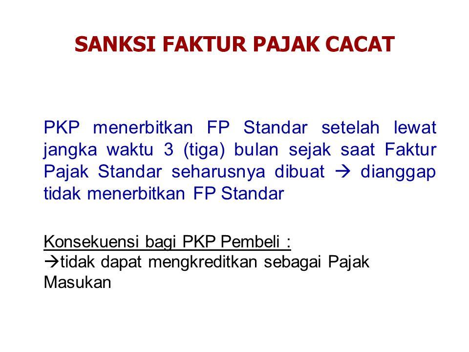 PKP menerbitkan FP Standar setelah lewat jangka waktu 3 (tiga) bulan sejak saat Faktur Pajak Standar seharusnya dibuat  dianggap tidak menerbitkan FP