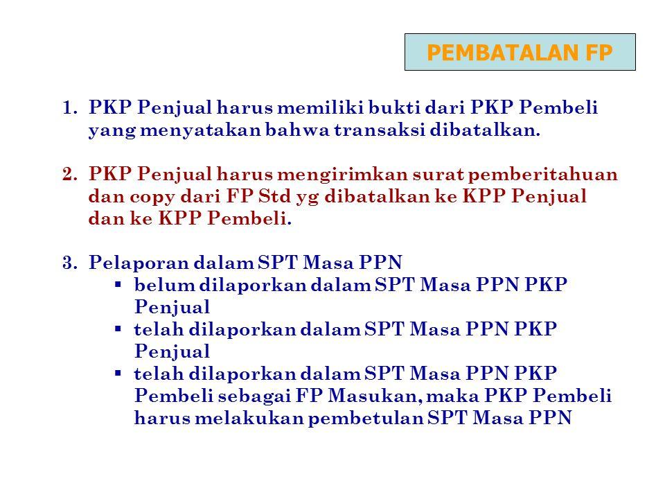 1.PKP Penjual harus memiliki bukti dari PKP Pembeli yang menyatakan bahwa transaksi dibatalkan. 2.PKP Penjual harus mengirimkan surat pemberitahuan da