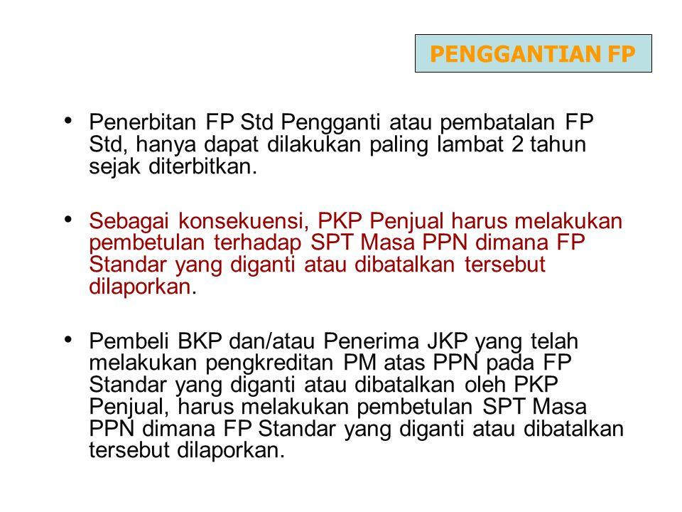 Penerbitan FP Std Pengganti atau pembatalan FP Std, hanya dapat dilakukan paling lambat 2 tahun sejak diterbitkan. Sebagai konsekuensi, PKP Penjual ha