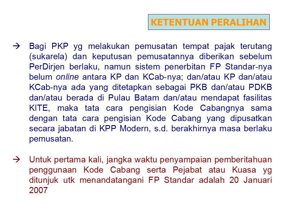  Bagi PKP yg melakukan pemusatan tempat pajak terutang (sukarela) dan keputusan pemusatannya diberikan sebelum PerDirjen berlaku, namun sistem penerb