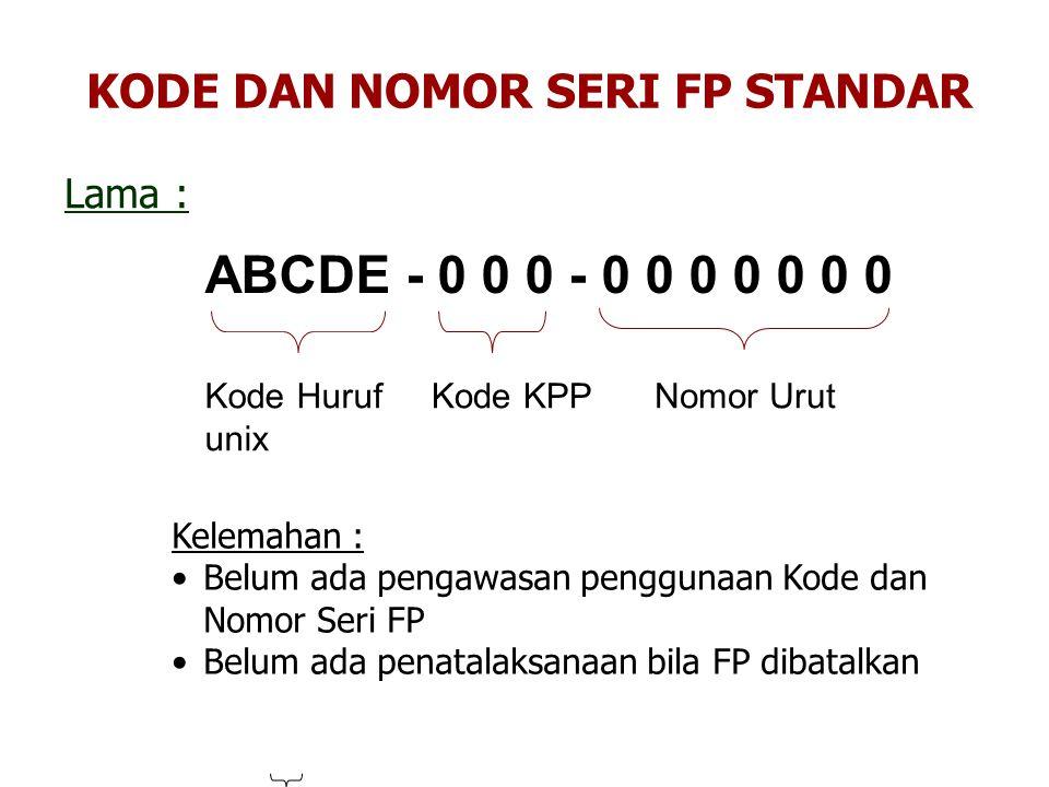 ABCDE - 0 0 0 - 0 0 0 0 0 0 0 Kode Huruf unix Kode KPPNomor Urut Kelemahan : Belum ada pengawasan penggunaan Kode dan Nomor Seri FP Belum ada penatala