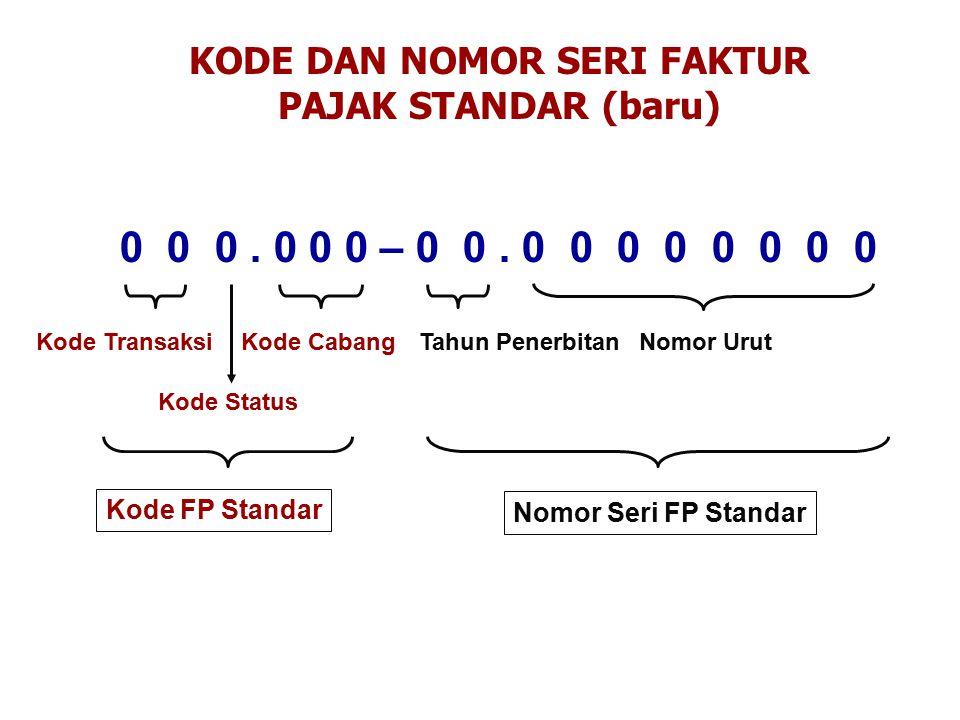 0 0 0. 0 0 0 – 0 0. 0 0 0 0 0 0 0 0 KODE DAN NOMOR SERI FAKTUR PAJAK STANDAR (baru) Kode Transaksi Kode Status Tahun PenerbitanNomor Urut Nomor Seri F