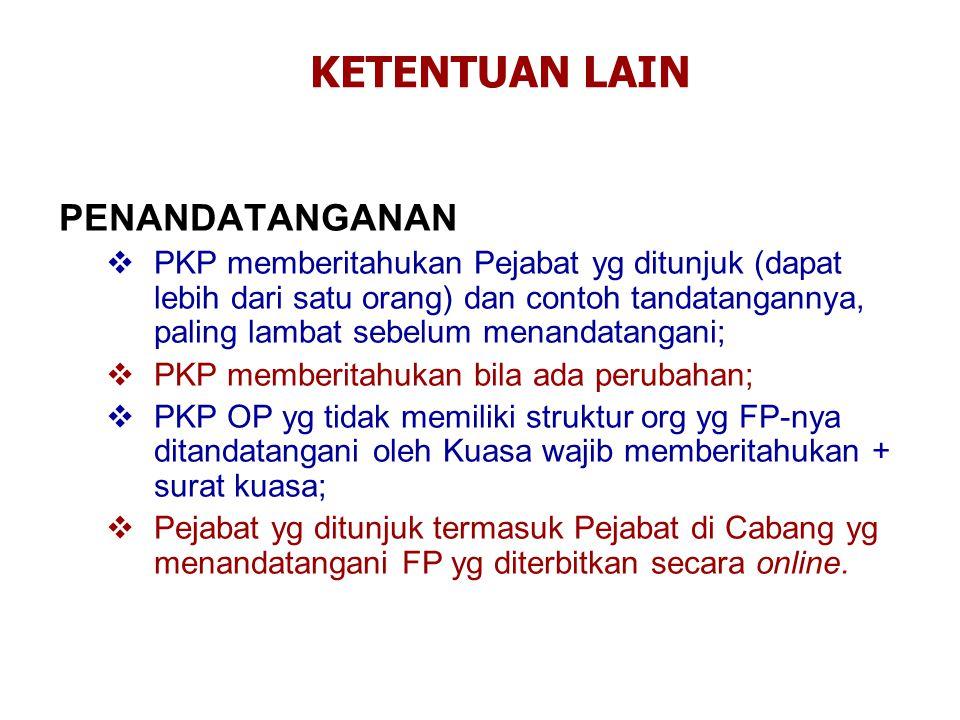 PENANDATANGANAN  PKP memberitahukan Pejabat yg ditunjuk (dapat lebih dari satu orang) dan contoh tandatangannya, paling lambat sebelum menandatangani