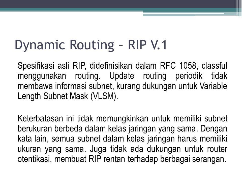 Dynamic Routing – RIP V.2 Karena kekurangan RIP asli spesifikasi, RIP versi 2 (RIPv2) dikembangkan pada tahun 1993 dan standar terakhir pada tahun 1998.