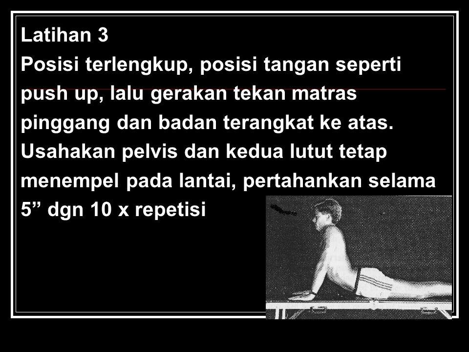 Latihan 2 Posisi telengkup,lipat siku, badan tertumpu pada siku, pandangan lurus ke depan, lalu Pertahankan posisi selama 2-5 menit