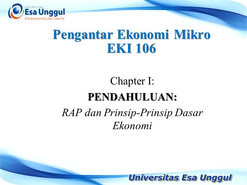 Pengantar Ekonomi Mikro EKI 106 Chapter I:PENDAHULUAN: RAP dan Prinsip-Prinsip Dasar Ekonomi