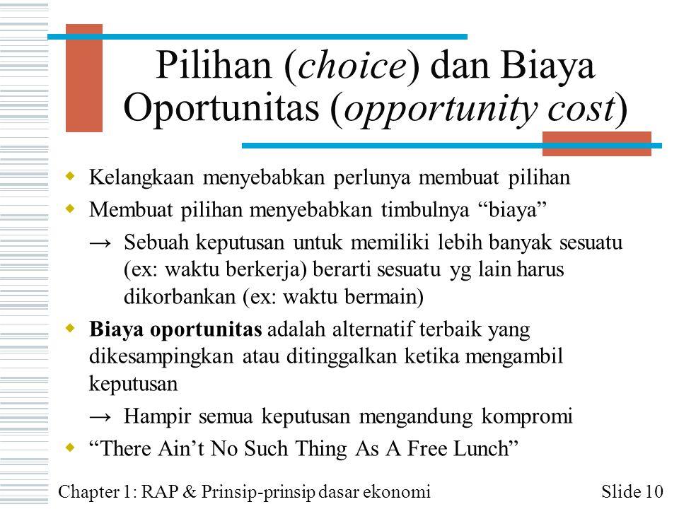 "Pilihan (choice) dan Biaya Oportunitas (opportunity cost)  Kelangkaan menyebabkan perlunya membuat pilihan  Membuat pilihan menyebabkan timbulnya ""b"