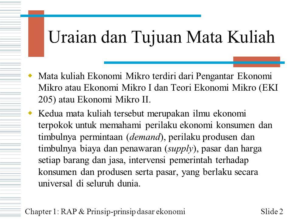 Uraian dan Tujuan Mata Kuliah  Mata kuliah Ekonomi Mikro terdiri dari Pengantar Ekonomi Mikro atau Ekonomi Mikro I dan Teori Ekonomi Mikro (EKI 205)