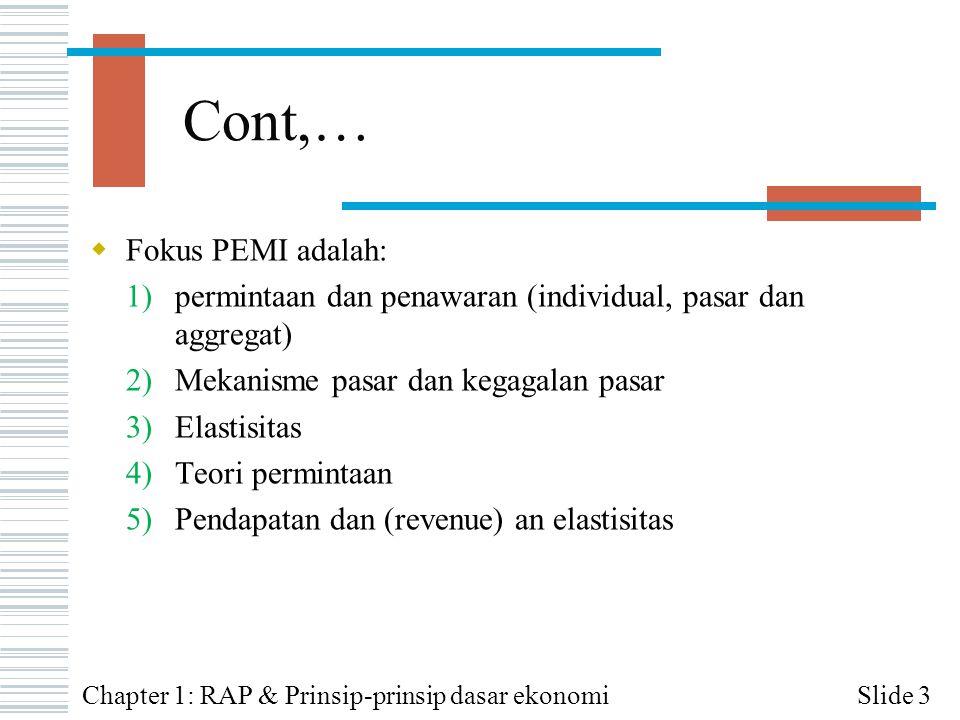 Cont,…  Fokus PEMI adalah: 1)permintaan dan penawaran (individual, pasar dan aggregat) 2)Mekanisme pasar dan kegagalan pasar 3)Elastisitas 4)Teori pe