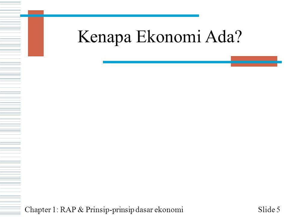 Pentingnya Ilmu Ekonomi  Mempelajari ilmu ekonomi berarti memahami cara berpikir  Ilmu ekonomi penting dalam: Ilmu masyarakat Pemahaman hubungan internasional Keputusan voting  Keputusan ekonomi seringkali berdampak besar Slide 6Chapter 1: RAP & Prinsip-prinsip dasar ekonomi